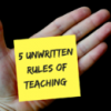 Five Unwritten Rules of Teaching